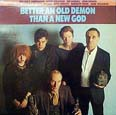 Better an Old Demon Than a New God